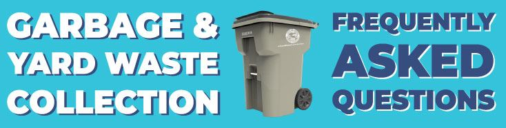 Garbage & Yard Waste Collection Frequently Asked Questions